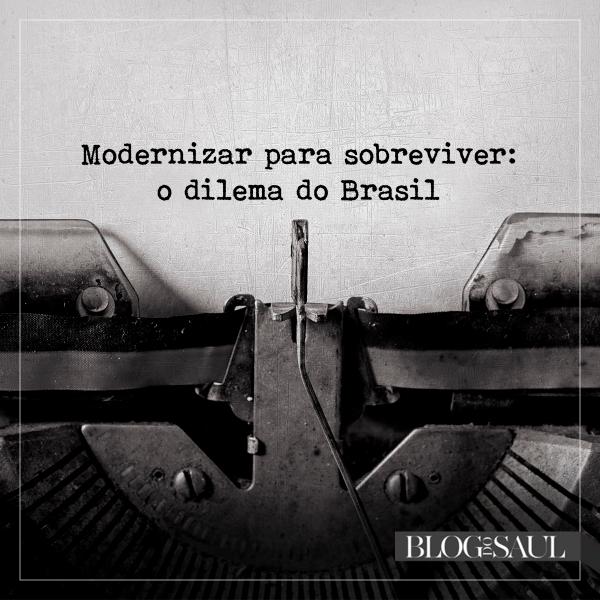 Modernizar para sobreviver: o dilema do Brasil