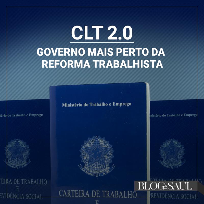 CLT 2.0: governo mais perto da reforma trabalhista