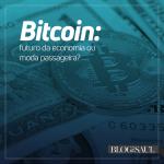 Bitcoin: futuro da economia ou moda passageira?