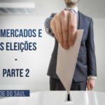 Os mercados e as eleições - Parte 2