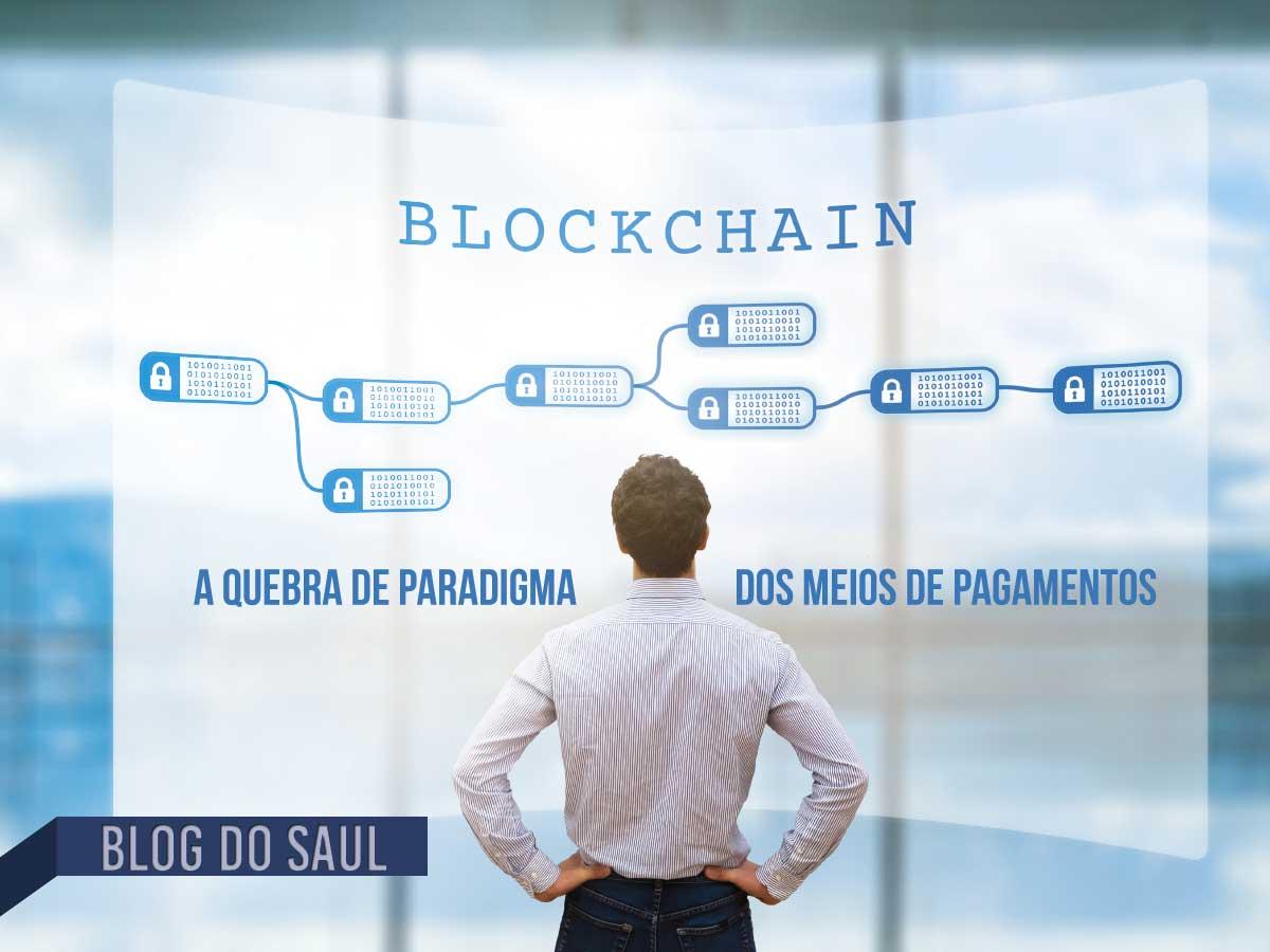 Blockchain – A quebra de paradigma dos meios de pagamentos